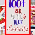 "pinterest collage of red, white, and blue desserts for 4th of July with text ""100+ red white and blue desserts"""